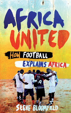 Africa United How Football Explains Africa